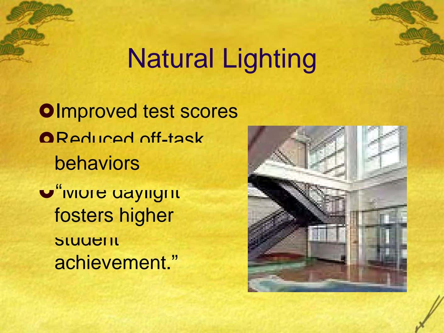 "Natural Lighting Improved test scores Reduced off-task behaviors ""More daylight fosters higher student achievement."""