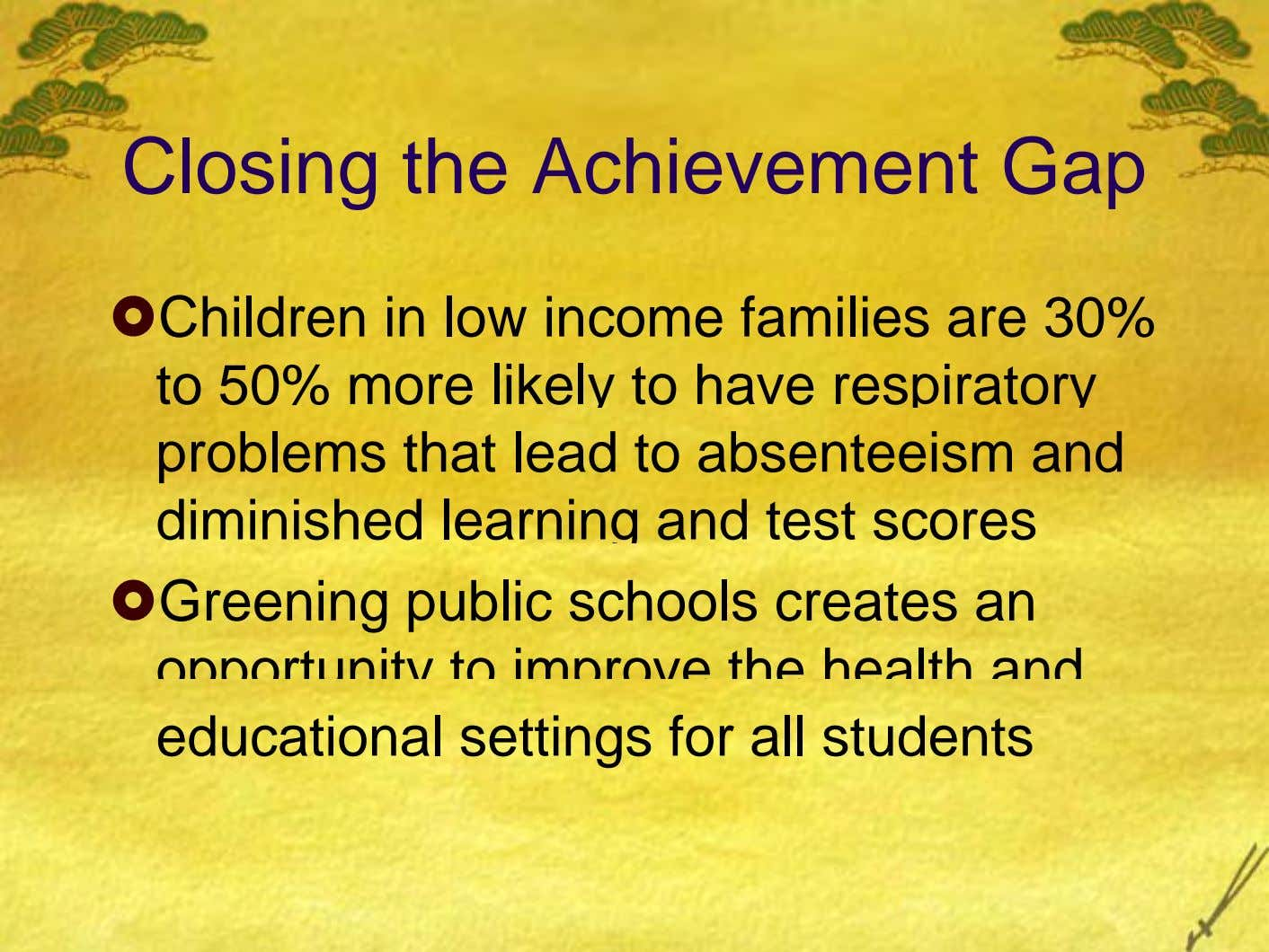 Closing the Achievement Gap Children in low income families are 30% to 50% more likely to