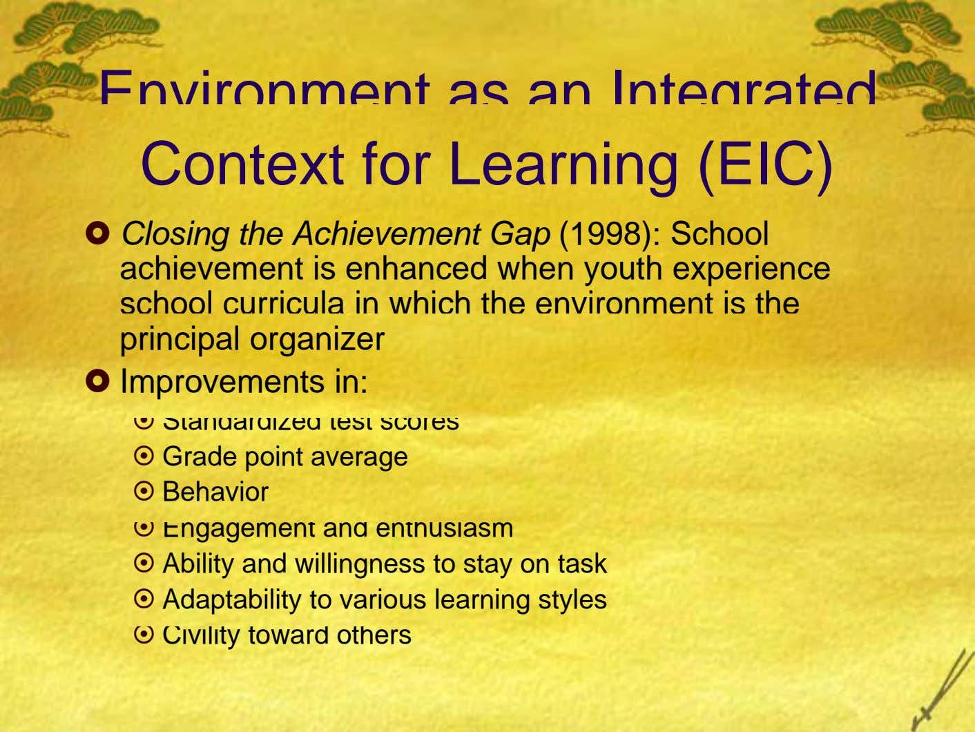 Environment as an Integrated Context for Learning (EIC) Closing the Achievement Gap (1998): School achievement is