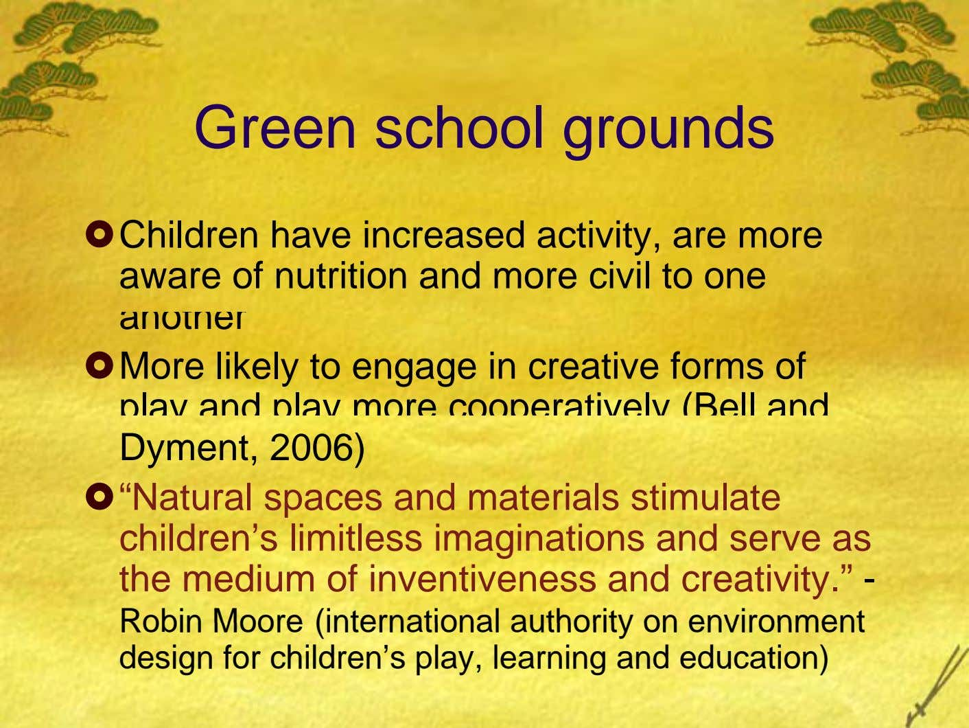 Green school grounds Children have increased activity, are more aware of nutrition and more civil to