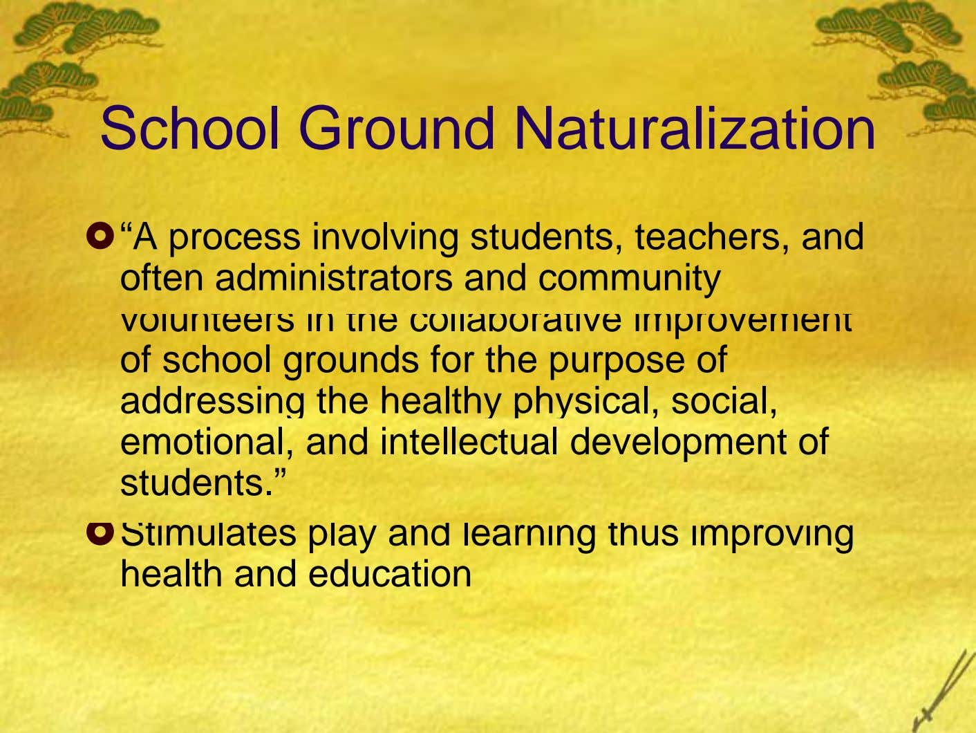 "School Ground Naturalization ""A process involving students, teachers, and often administrators and community volunteers in the"