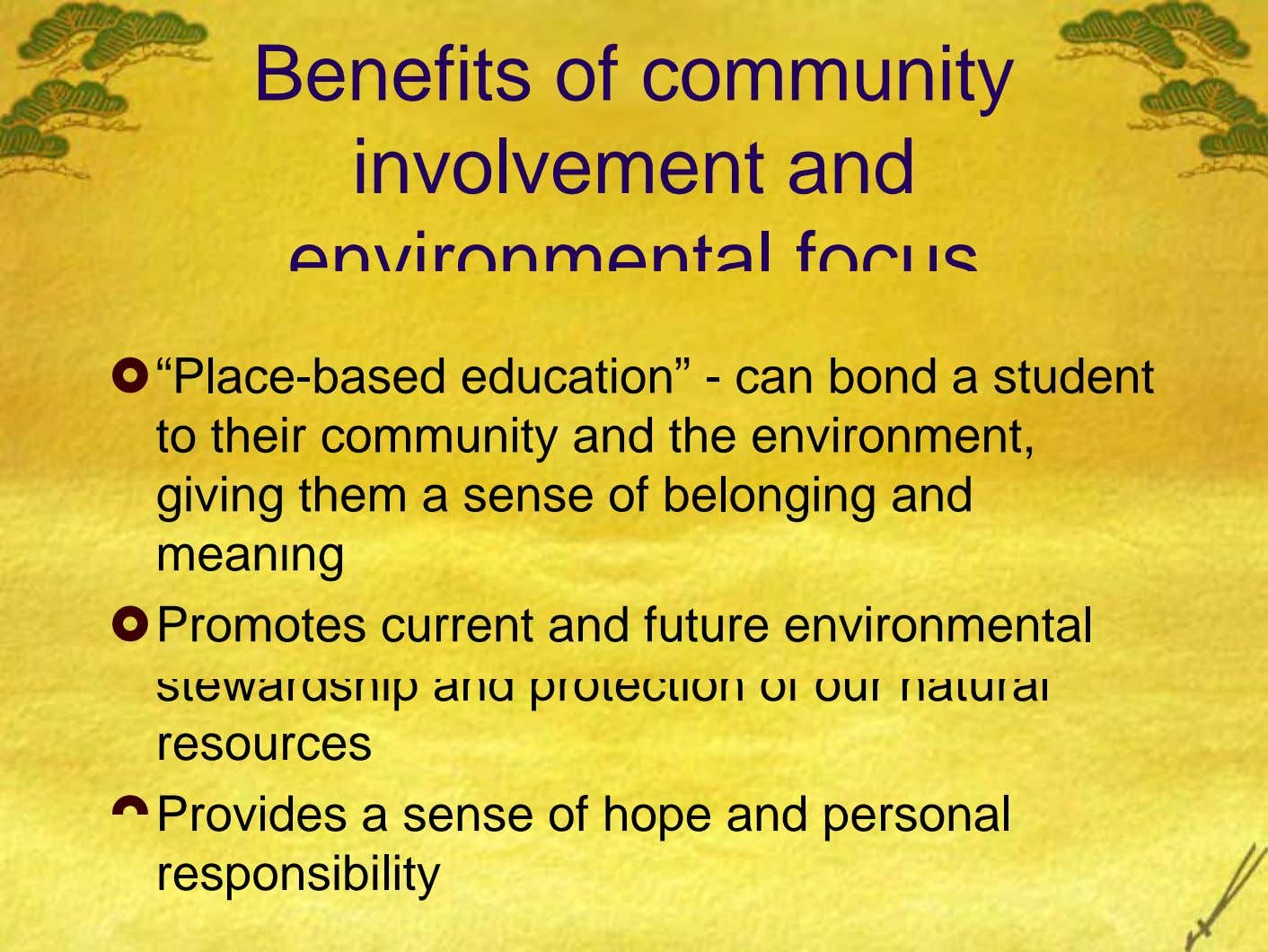 "Benefits of community involvement and environmental focus ""Place-based education"" - can bond a student to their"