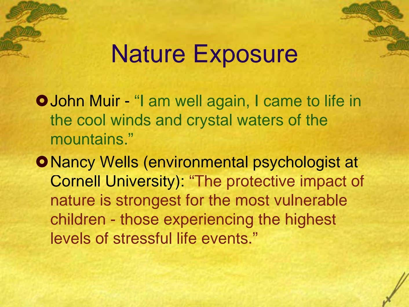 "Nature Exposure John Muir - ""I am well again, I came to life in the cool"