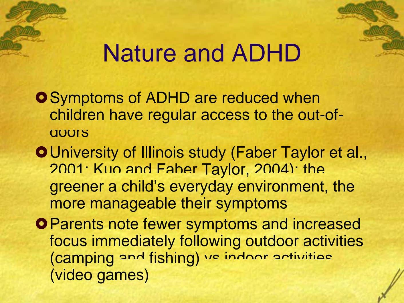 Nature and ADHD Symptoms of ADHD are reduced when children have regular access to the out-of-