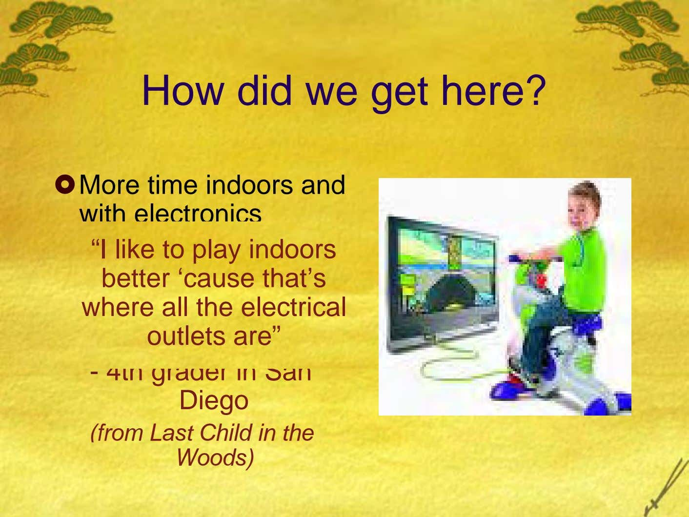 "How did we get here? More time indoors and with electronics ""I like to play indoors"