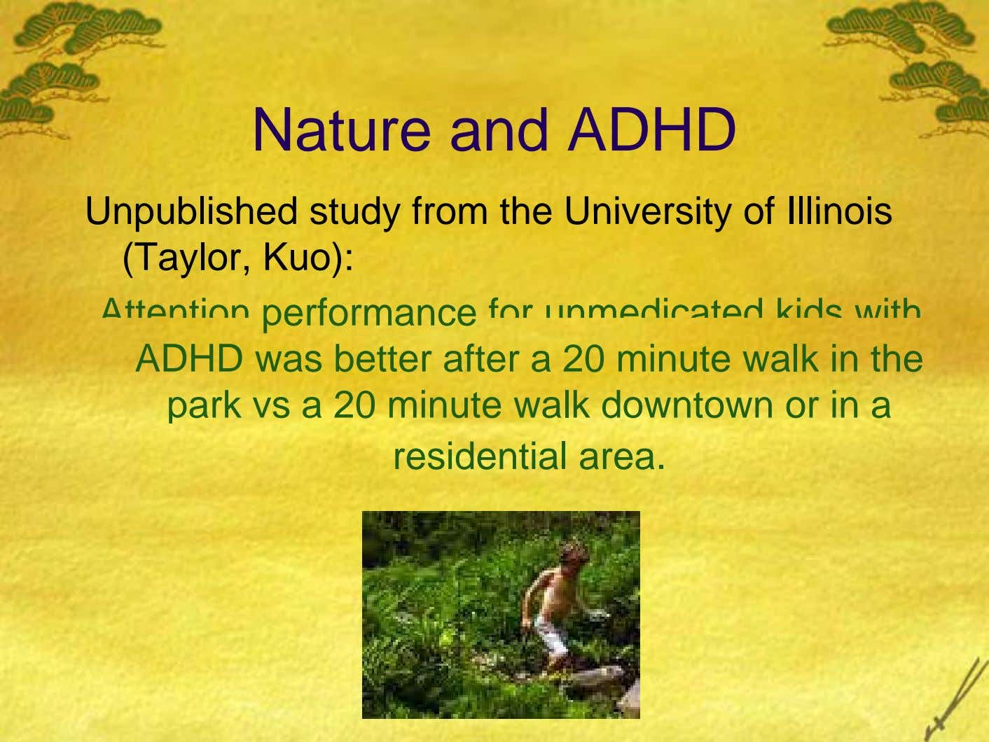Nature and ADHD Unpublished study from the University of Illinois (Taylor, Kuo): Attention performance for unmedicated