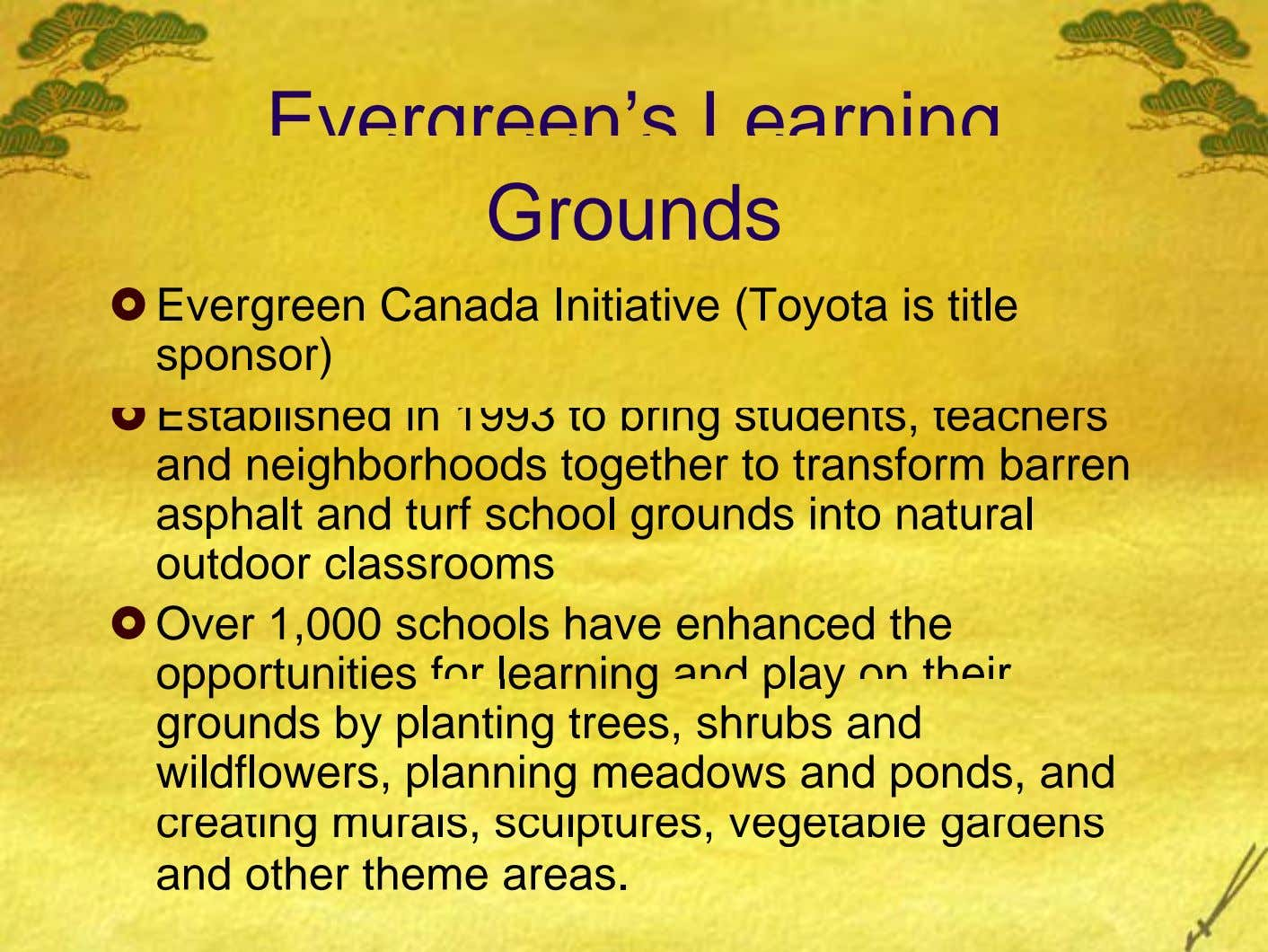Evergreen's Learning Grounds Evergreen Canada Initiative (Toyota is title sponsor) Established in 1993 to bring students,