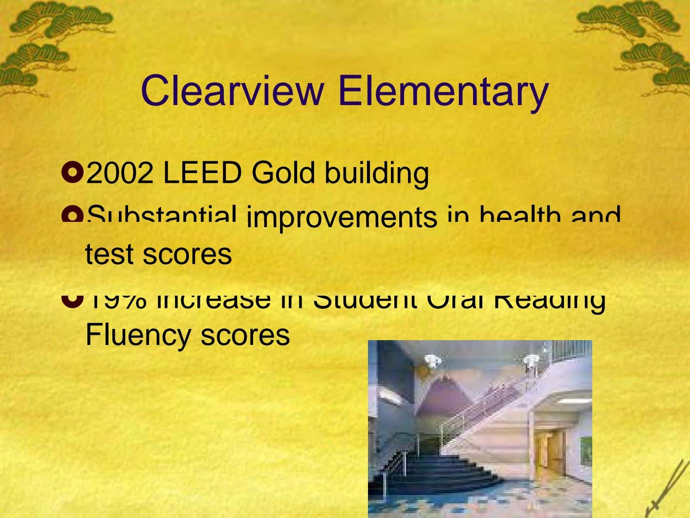 Clearview Elementary 2002 LEED Gold building Substantial improvements in health and test scores 19% increase in