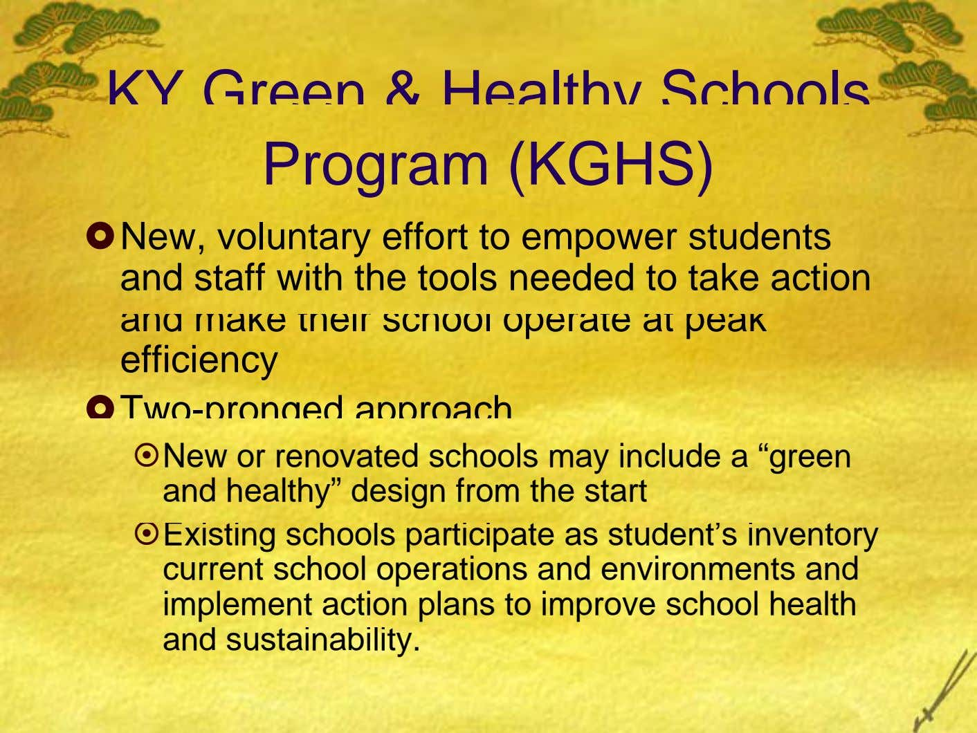 KY Green & Healthy Schools Program (KGHS) New, voluntary effort to empower students and staff with