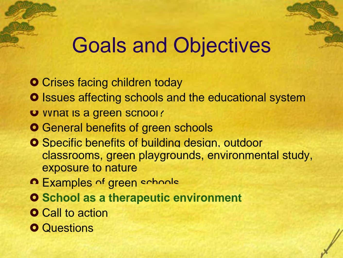 Goals and Objectives Crises facing children today Issues affecting schools and the educational system What is