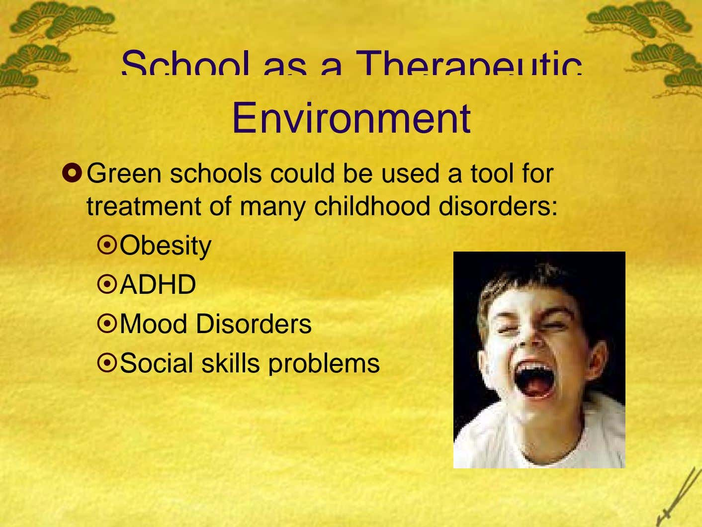 School as a Therapeutic Environment Green schools could be used a tool for treatment of many