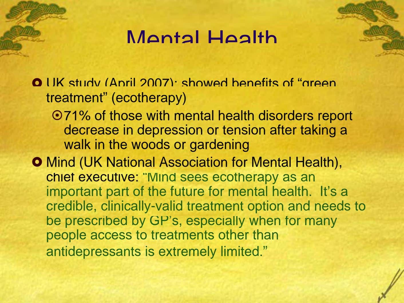 "Mental Health UK study (April 2007): showed benefits of ""green treatment"" (ecotherapy) 71% of those with"