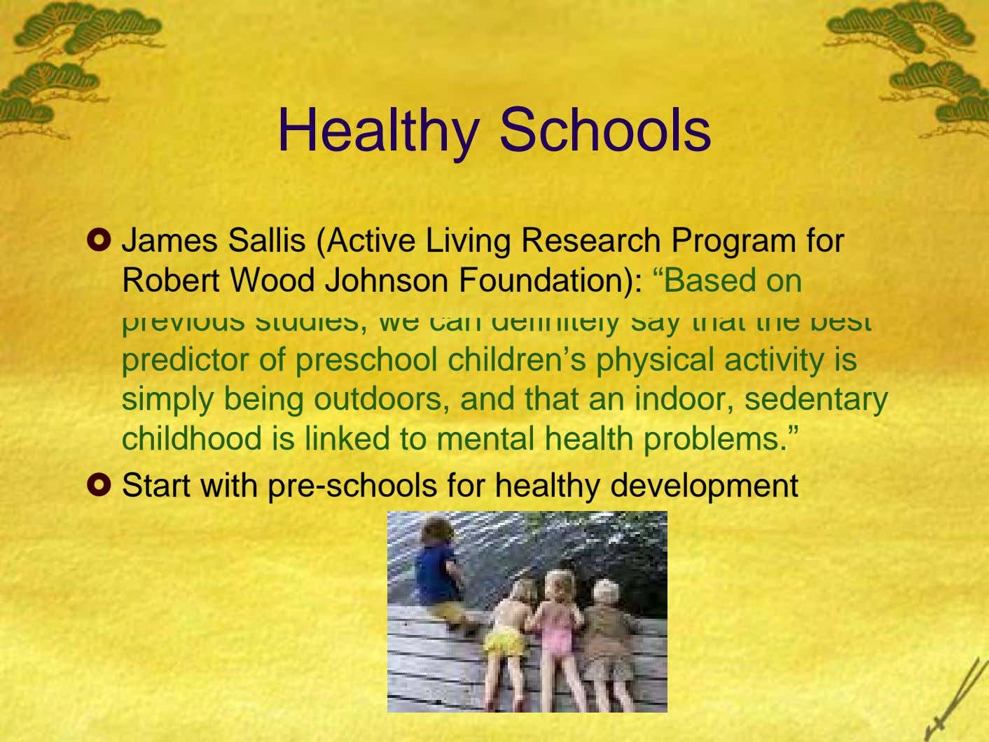 "Healthy Schools James Sallis (Active Living Research Program for Robert Wood Johnson Foundation): ""Based on previous"