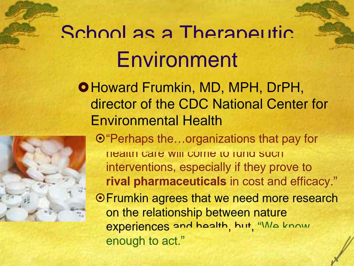 School as a Therapeutic Environment Howard Frumkin, MD, MPH, DrPH, director of the CDC National Center
