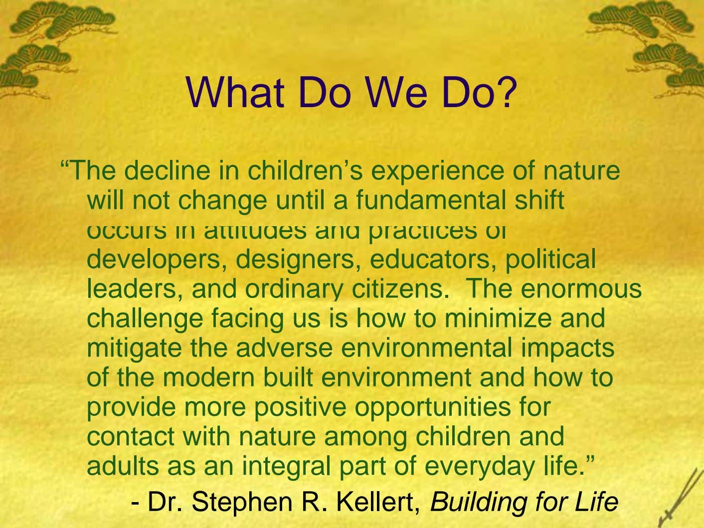 "What Do We Do? ""The decline in children's experience of nature will not change until a"