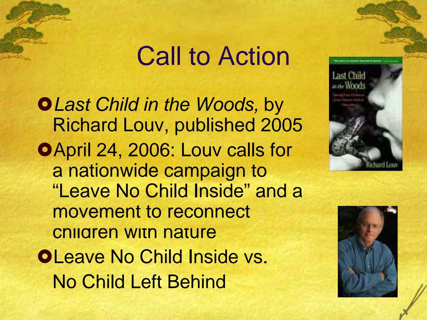 Call to Action Last Child in the Woods, by Richard Louv, published 2005 April 24, 2006: