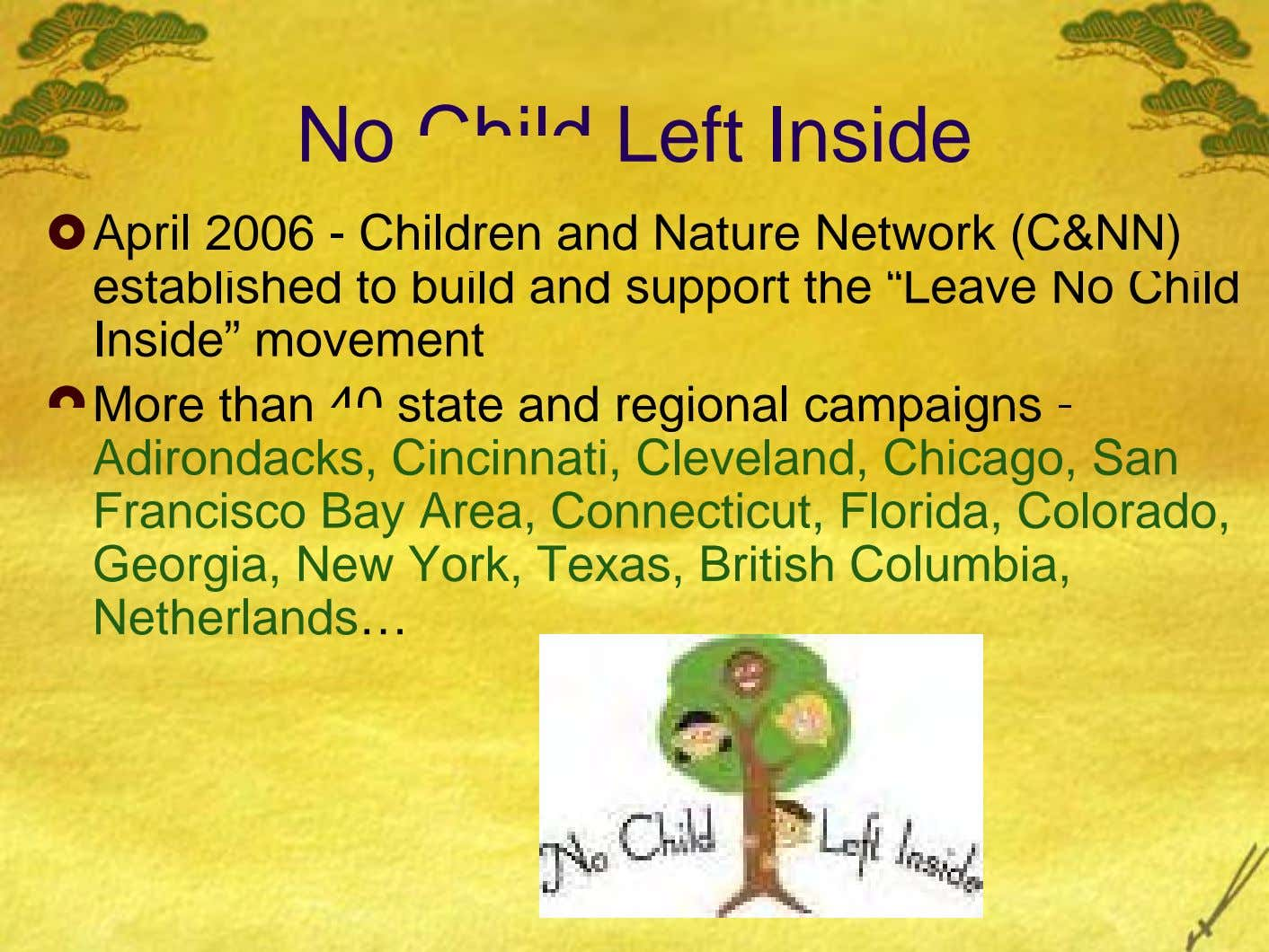 No Child Left Inside April 2006 - Children and Nature Network (C&NN) established to build and
