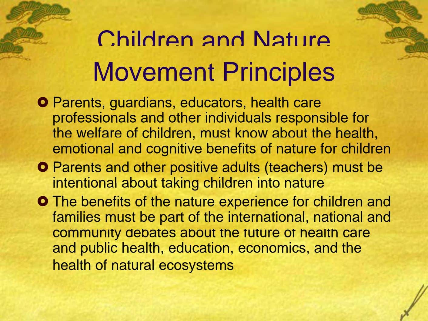 Children and Nature Movement Principles Parents, guardians, educators, health care professionals and other individuals responsible for