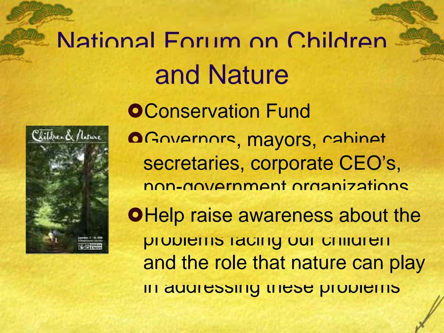 National Forum on Children and Nature Conservation Fund Governors, mayors, cabinet secretaries, corporate CEO's, non- overnment