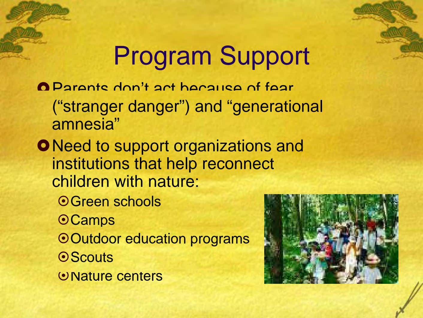 "Program Support Parents don't act because of fear (""stranger danger"") and ""generational amnesia"" Need to support"