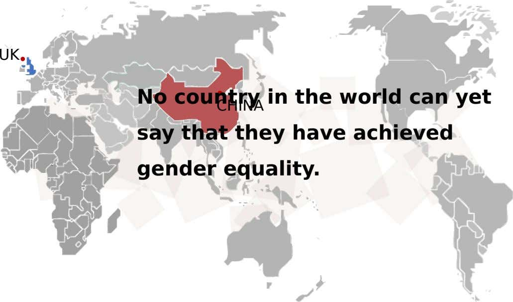 UK No country in the world can yet CHINA say that they have achieved gender equality.