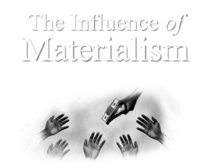 The Influence of Materialism