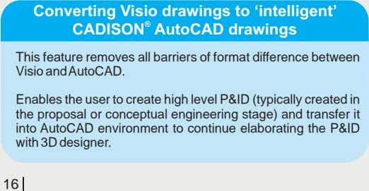 Converting Visio drawings to 'intelligent' CADISON AutoCAD drawings ® This feature removes all barriers of