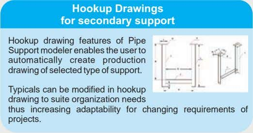Hookup Drawings for secondary support Hookup drawing features of Pipe Support modeler enables the user
