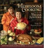 "150 color photos • 312 pages • 9"" x 10"" heirlooM cooking with the brass sisters"