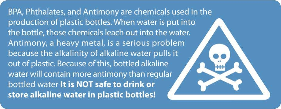 BPA, Phthalates, and Antimony are chemicals used in the production of plastic bottles. When water