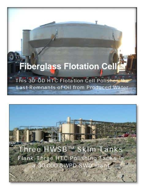 Fiberglass Flotation Cell This 30' OD HTC Flotation Cell Polishes the Last Remnants of Oil