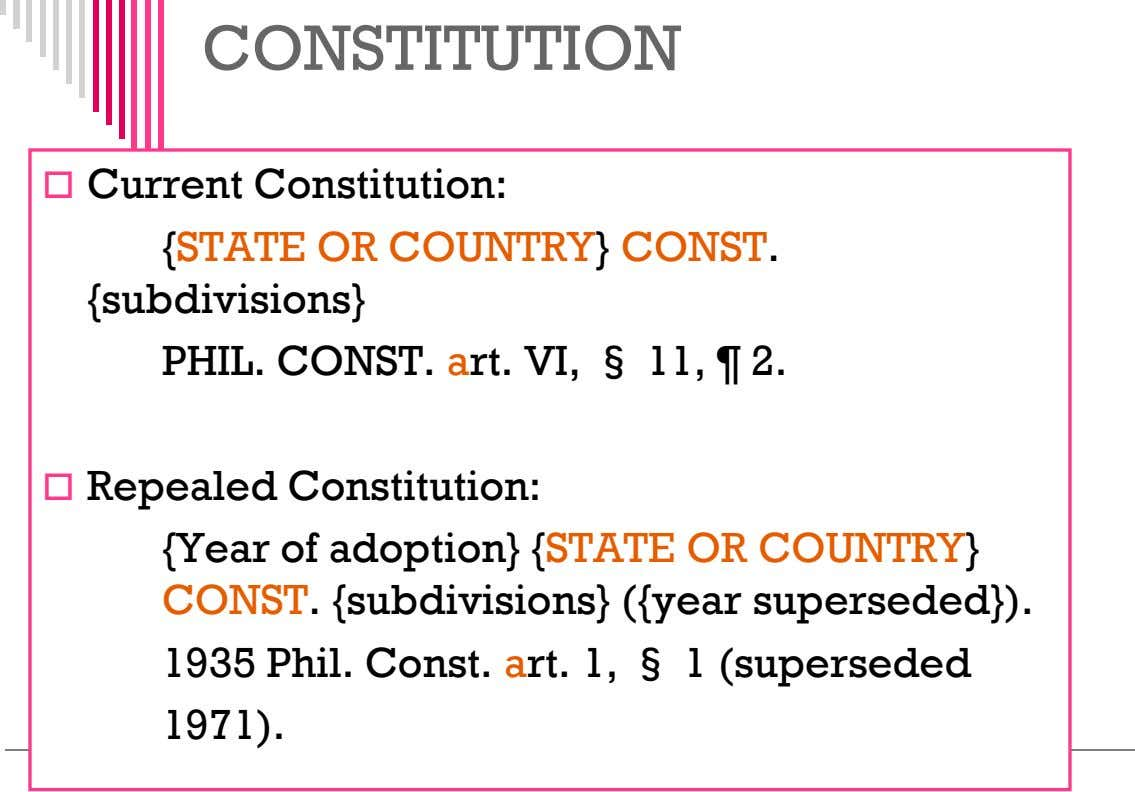 CONSTITUTION  Current Constitution: {STATE OR COUNTRY} CONST. {subdivisions} PHIL. CONST. art. VI, § 11,