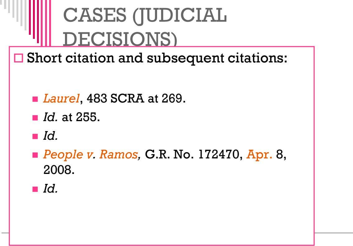 CASES (JUDICIAL DECISIONS)  Short citation and subsequent citations:  Laurel, 483 SCRA at 269.