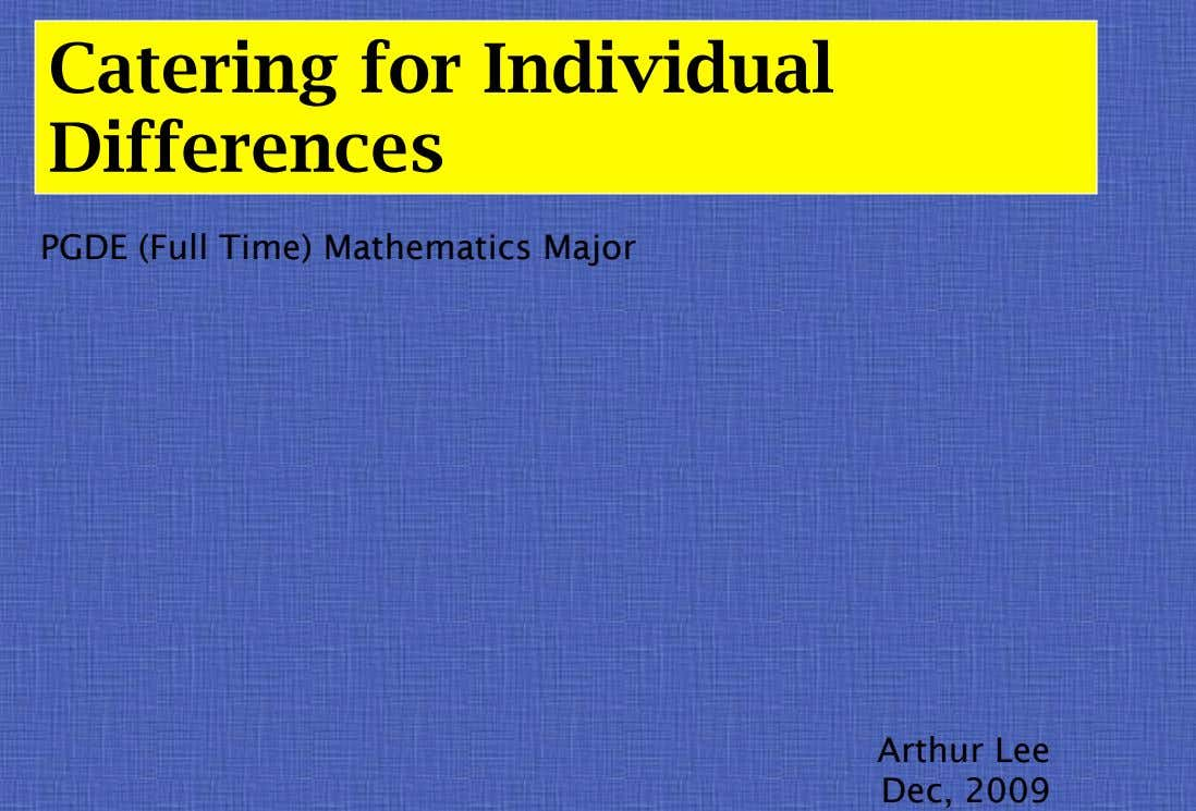 Catering for Individual Differences PGDE (Full Time) Mathematics Major Arthur Lee Dec, 2009