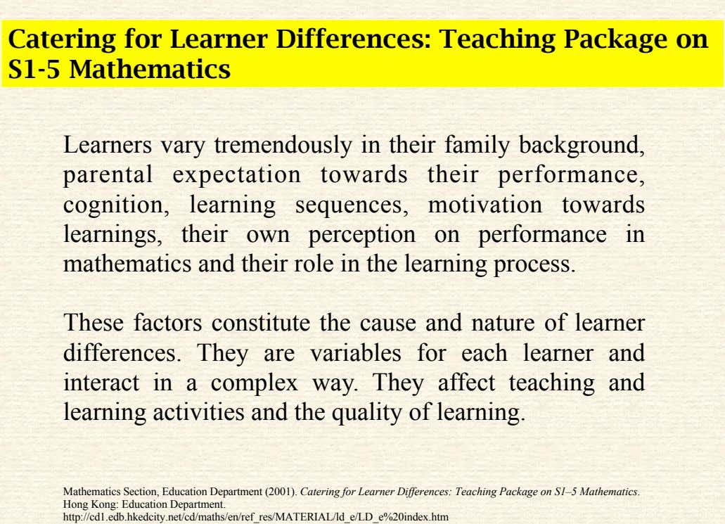 Catering for Learner Differences: Teaching Package on S1-5 Mathematics Learners vary tremendously in their family