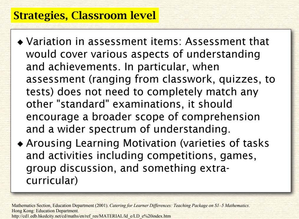Strategies, Classroom level ◆ Variation in assessment items: Assessment that would cover various aspects of