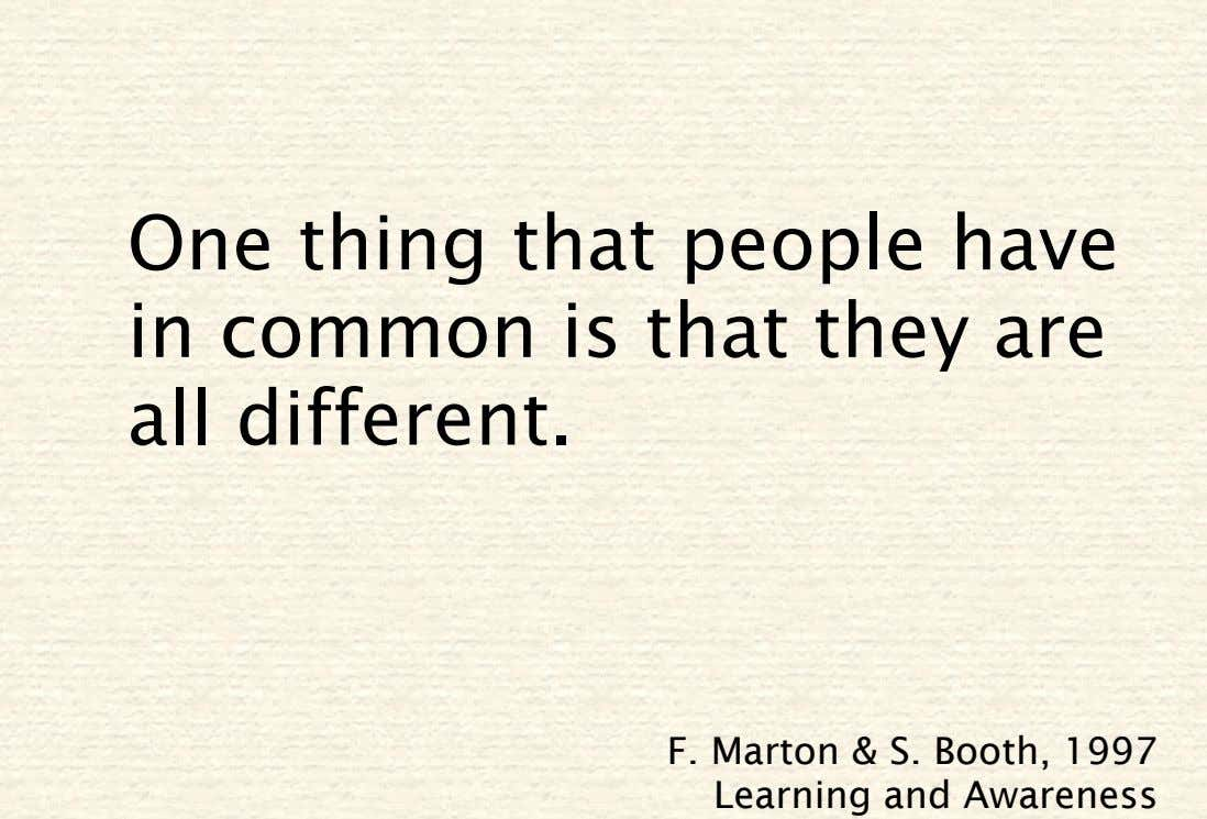 One thing that people have in common is that they are all different. F. Marton