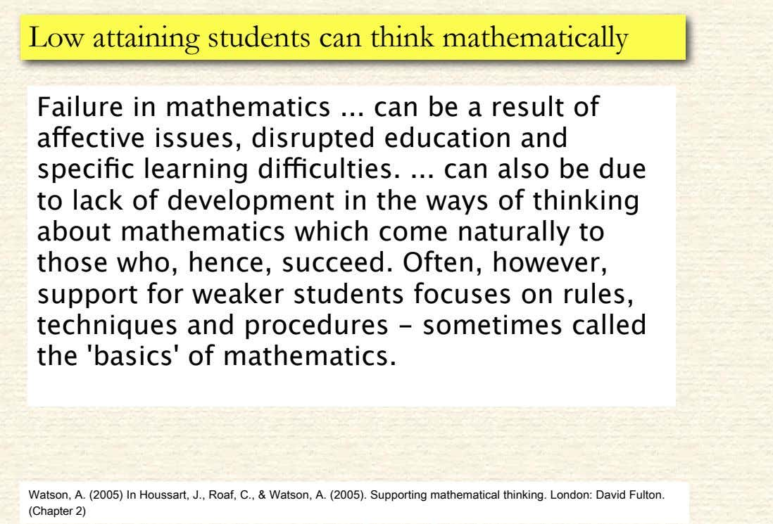Low attaining students can think mathematically Failure in mathematics can be a result of a