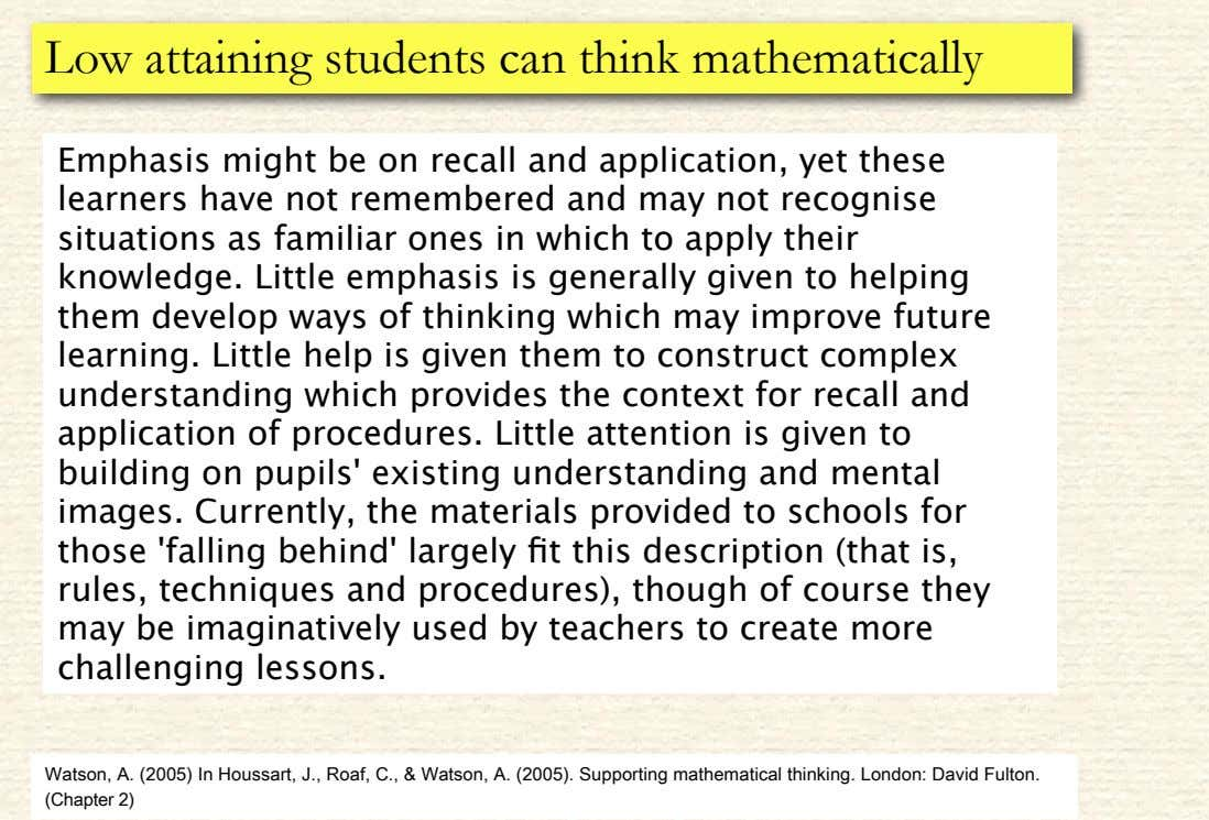 Low attaining students can think mathematically Emphasis might be on recall and application, yet these
