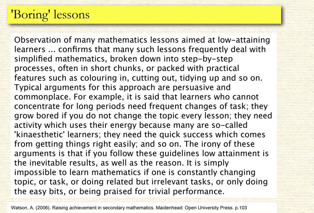 'Boring' lessons Observation of many mathematics lessons aimed at low-attaining learners confirms that many