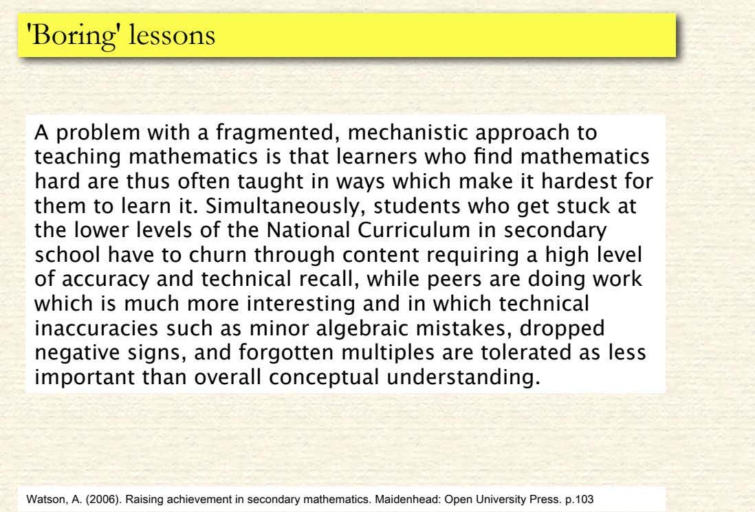 'Boring' lessons A problem with a fragmented, mechanistic approach to teaching mathematics is that learners