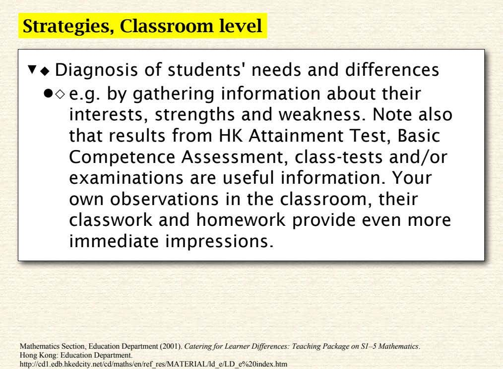 Strategies, Classroom level ◆ Diagnosis of students' needs and differences ◇ e.g. by gathering information