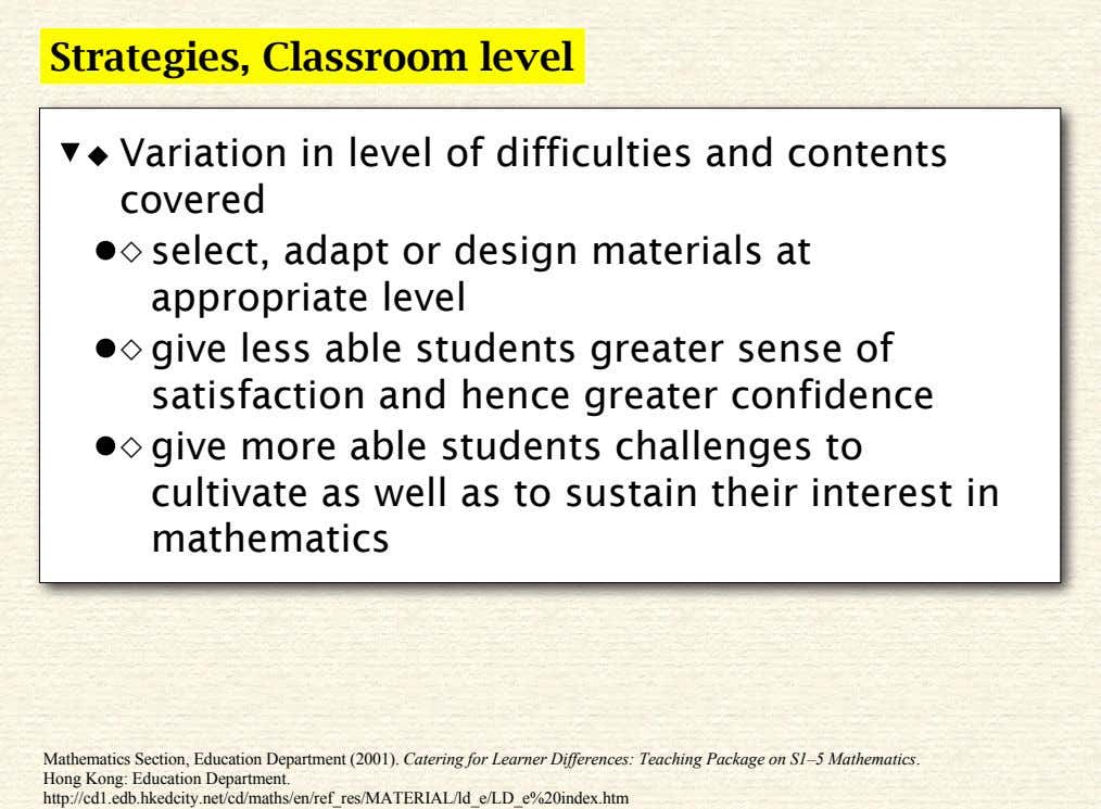 Strategies, Classroom level ◆ Variation in level of difficulties and contents covered ◇ select, adapt