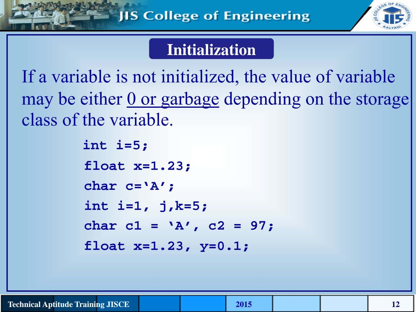 Initialization If a variable is not initialized, the value of variable may be either 0