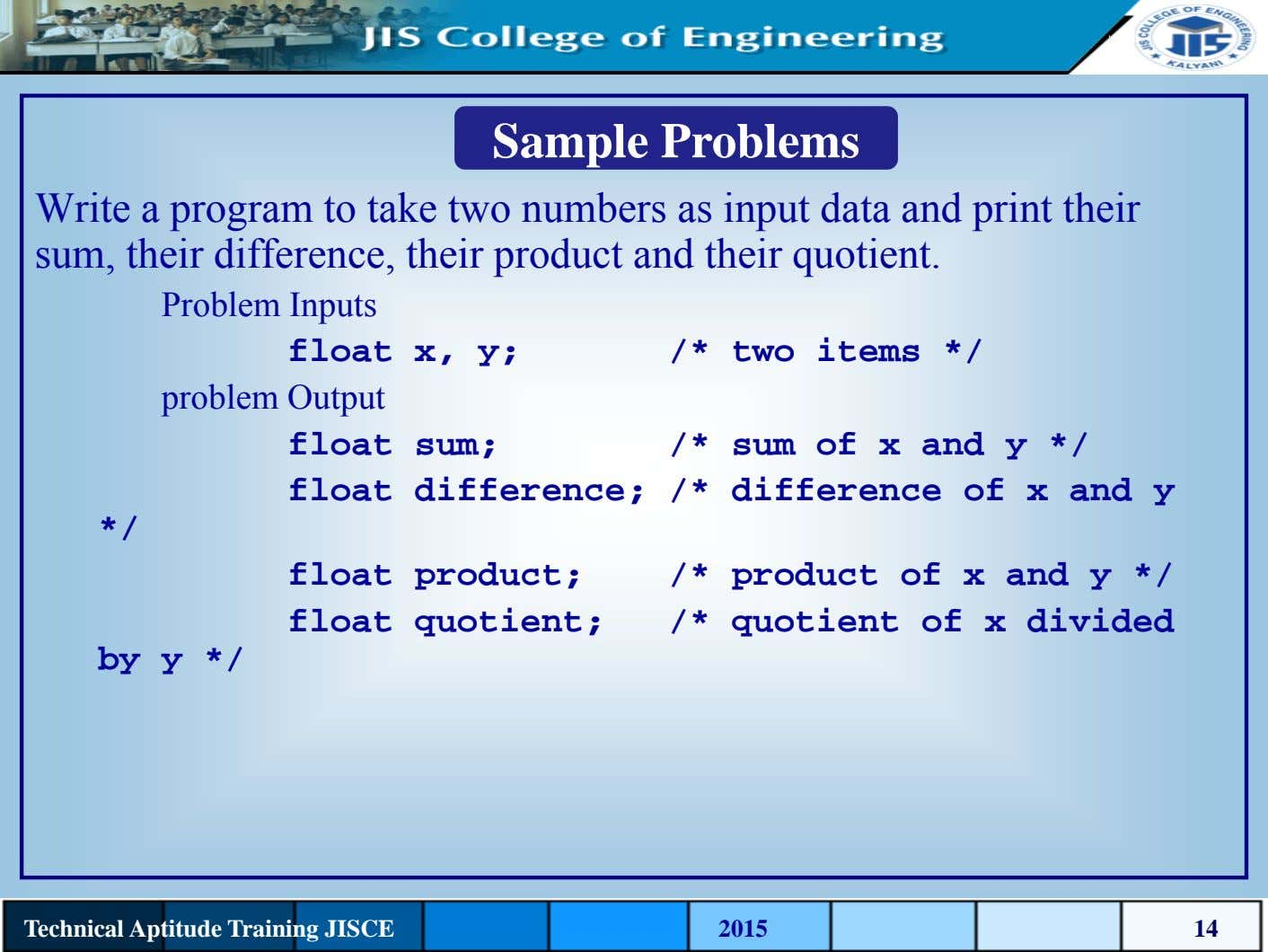Sample Problems Write a program to take two numbers as input data and print their