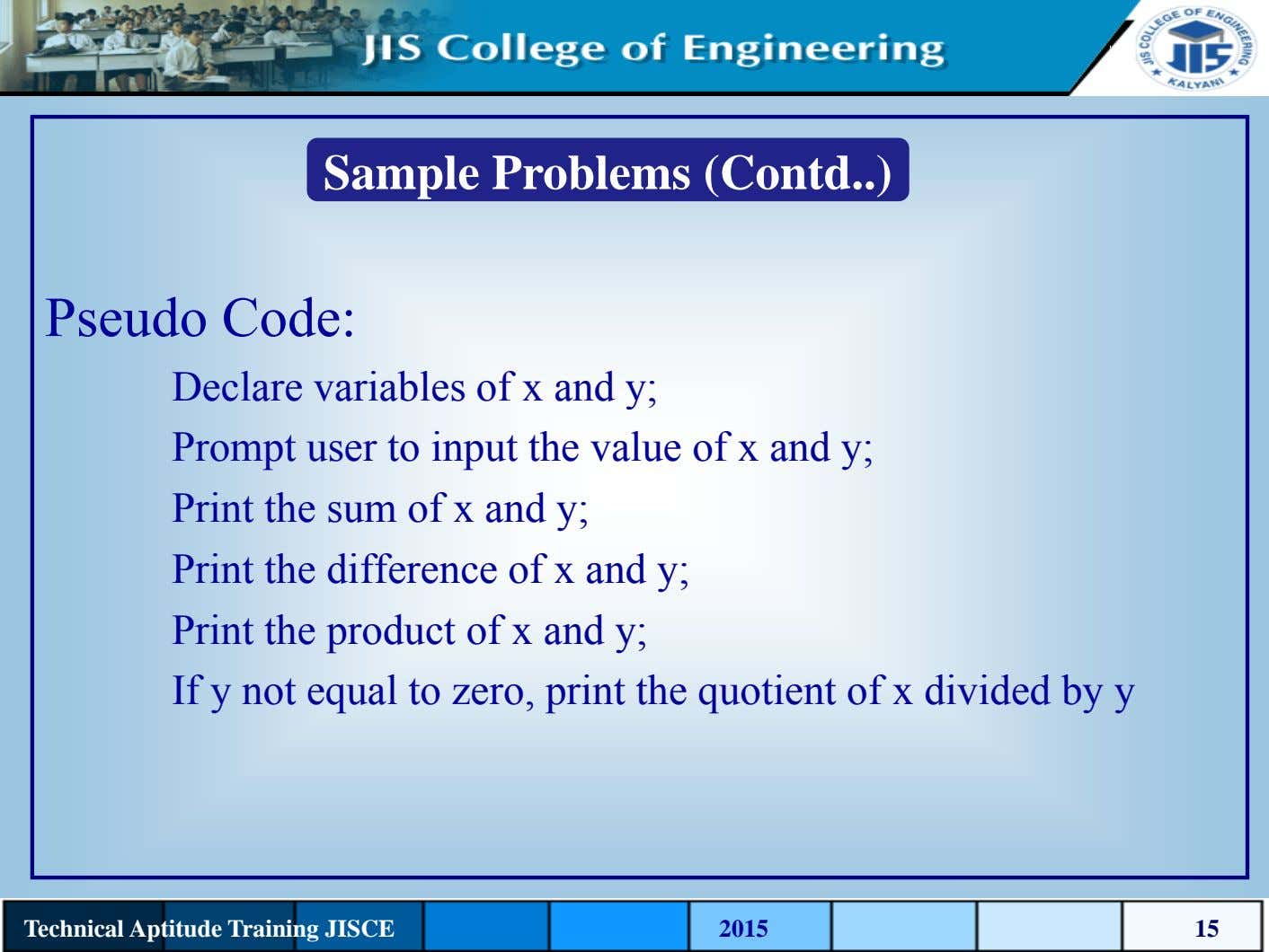 Sample Problems (Contd ) Pseudo Code: Declare variables of x and y; Prompt user to