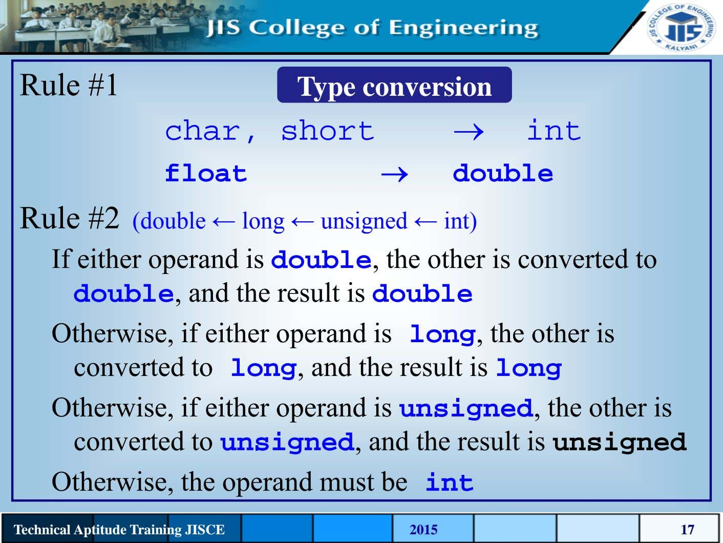 Rule #1 Type conversion char, short → int float → double Rule #2 (double ←