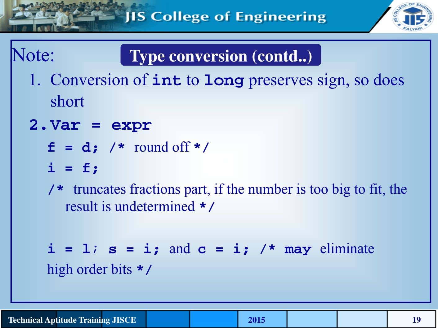 Note: Type conversion (contd ) 1. Conversion of int to long preserves sign, so does