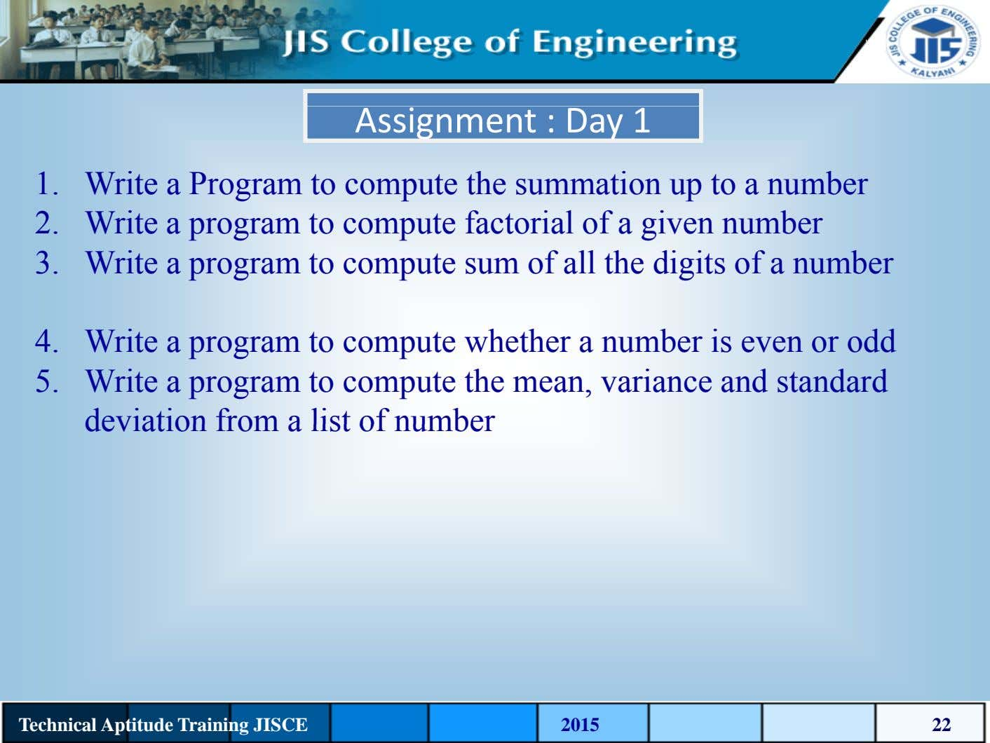 Assignment : Day 1 1. Write a Program to compute the summation up to a
