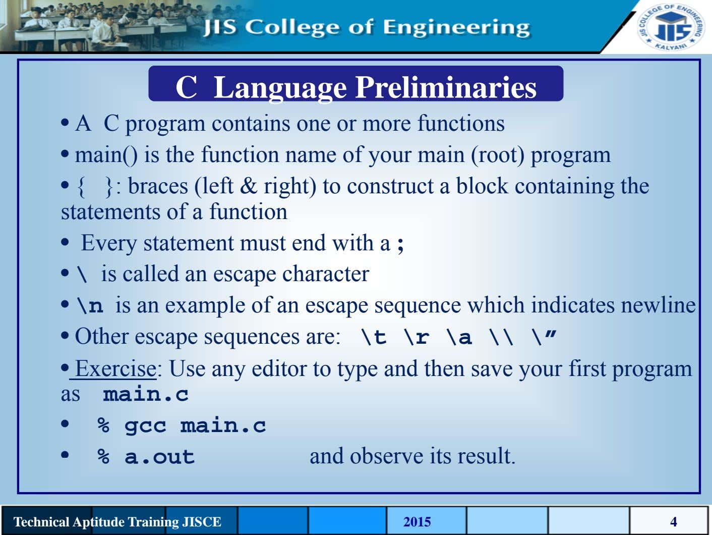 C Language Preliminaries • A C program contains one or more functions • main() is